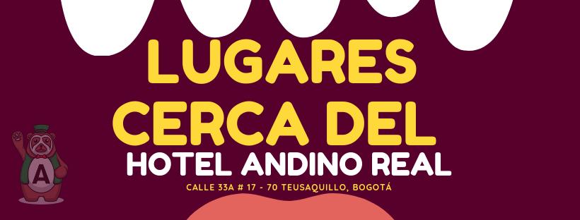 LUGARES CERCA DEL HOTEL ANDINO REAL